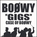 """GIGS""CASE OF BOφWY"