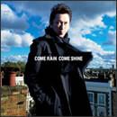 COME RAIN COME SHINE