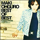 MAKI OHGURO BEST OF BEST ~All Singles Collection~ DISC 1