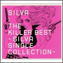 ザ・キラーベスト~SILVA SINGLE COLLECTION~