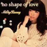 no shape of love