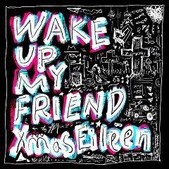 Wake up My friend