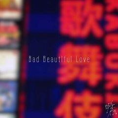 Bad Beautiful Love